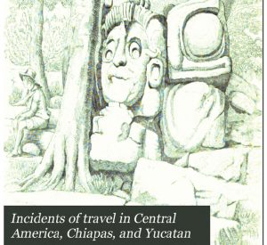 Incidents_of_travel_in_Central_America_ vol 1